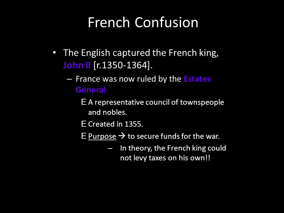 French Confusion The English captured the French king, John II [r.1350-1364]. France was now ruled by the Estates General.
